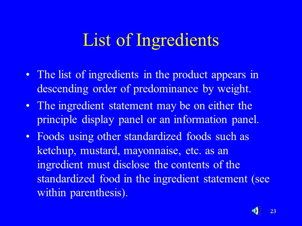 List of Ingredients The list of ingredients in the product appears in descending order of predominance by weight.