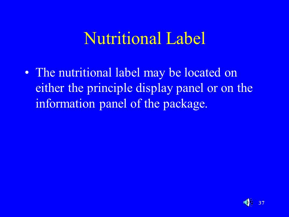 Nutritional Label The nutritional label may be located on either the principle display panel or on the information panel of the package.