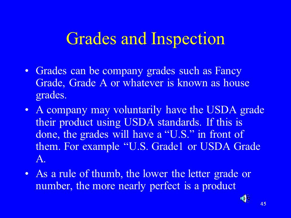 Grades and Inspection Grades can be company grades such as Fancy Grade, Grade A or whatever is known as house grades.