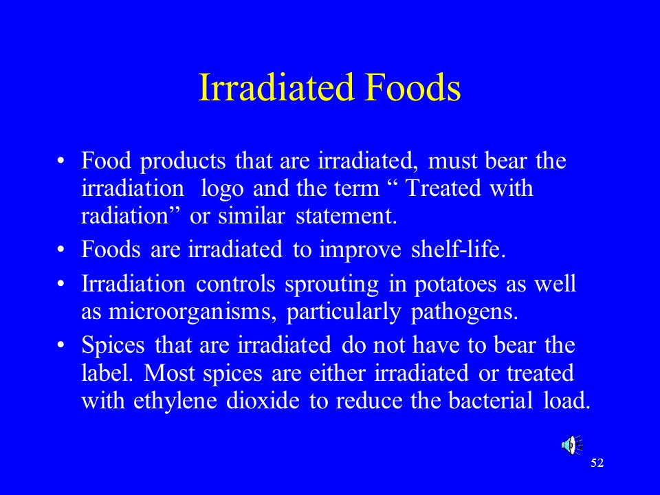 Irradiated Foods Food products that are irradiated, must bear the irradiation logo and the term Treated with radiation or similar statement.