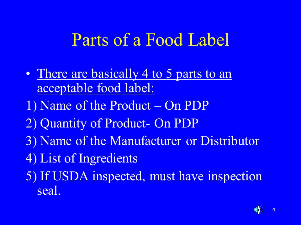 Parts of a Food Label There are basically 4 to 5 parts to an acceptable food label: 1) Name of the Product – On PDP.