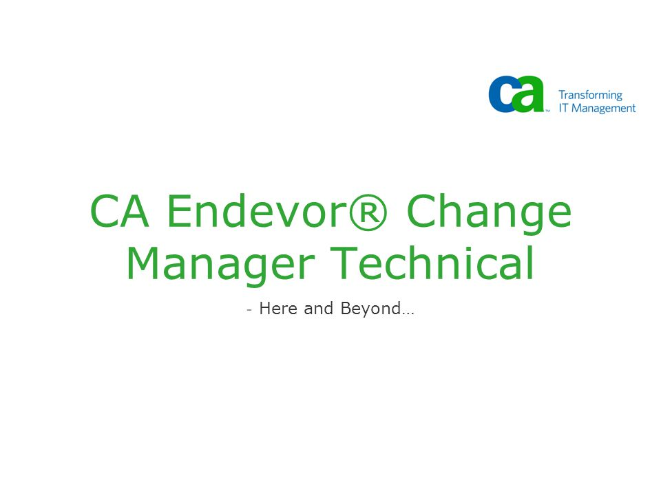 CA Endevor® Change Manager Technical
