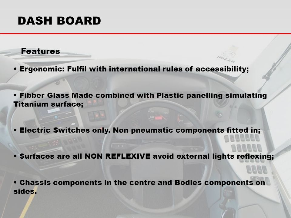 DASH BOARD Features. Ergonomic: Fulfil with international rules of accessibility;
