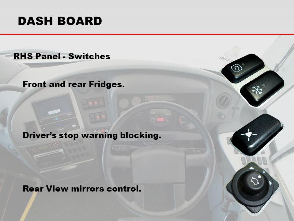 DASH BOARD RHS Panel - Switches Front and rear Fridges.