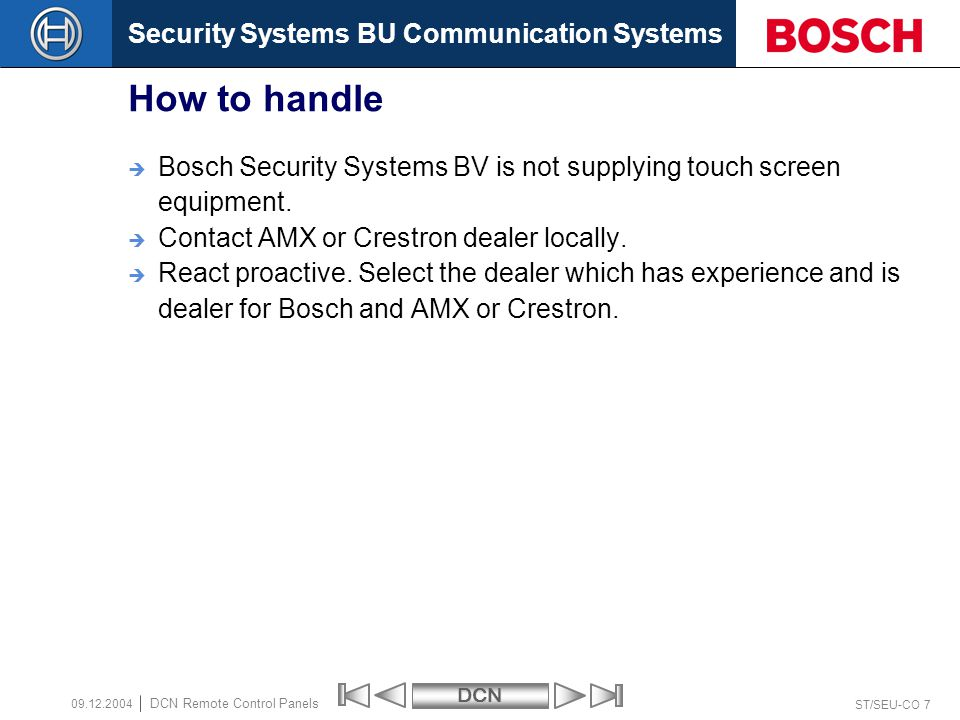 How to handle Bosch Security Systems BV is not supplying touch screen equipment. Contact AMX or Crestron dealer locally.