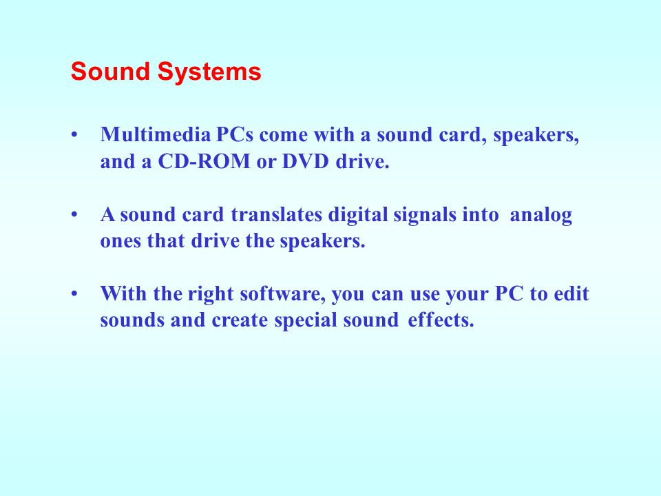 Sound Systems Multimedia PCs come with a sound card, speakers, and a CD-ROM or DVD drive.
