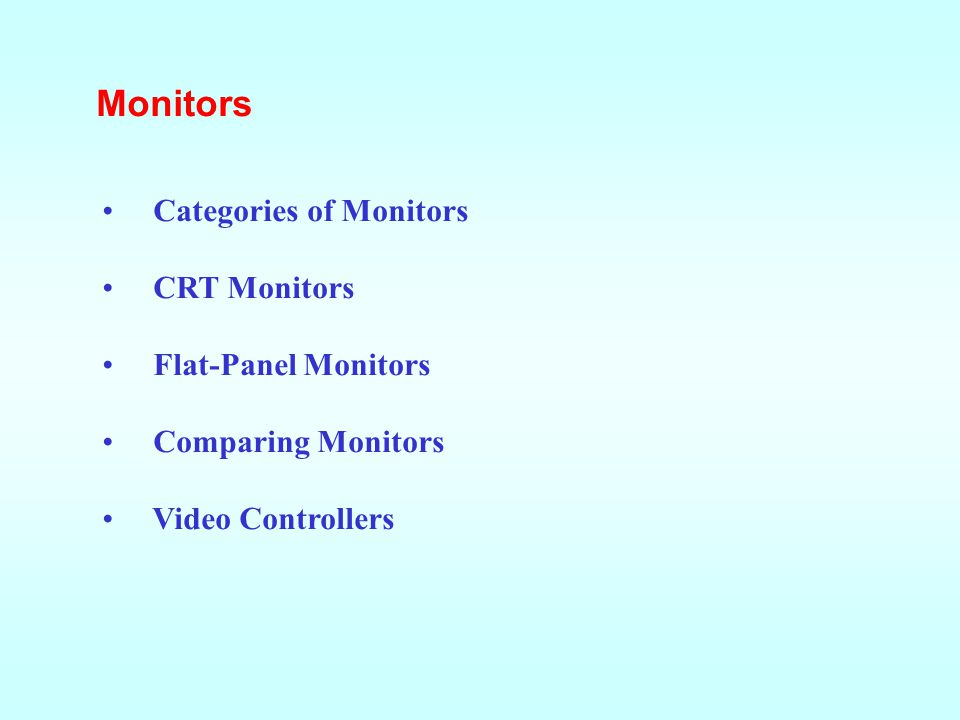 Monitors Categories of Monitors CRT Monitors Flat-Panel Monitors