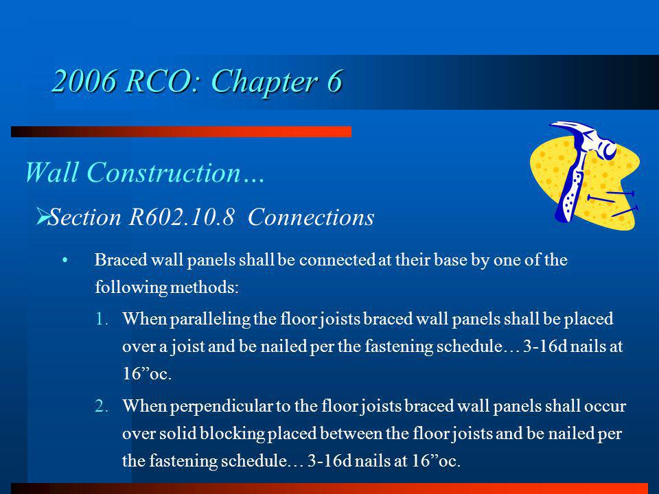 2006 RCO: Chapter 6 Wall Construction… Section R602.10.8 Connections