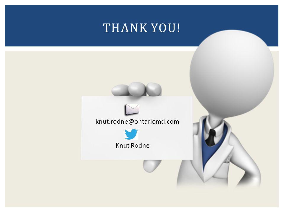 THANK YOU! knut.rodne@ontariomd.com Knut Rodne