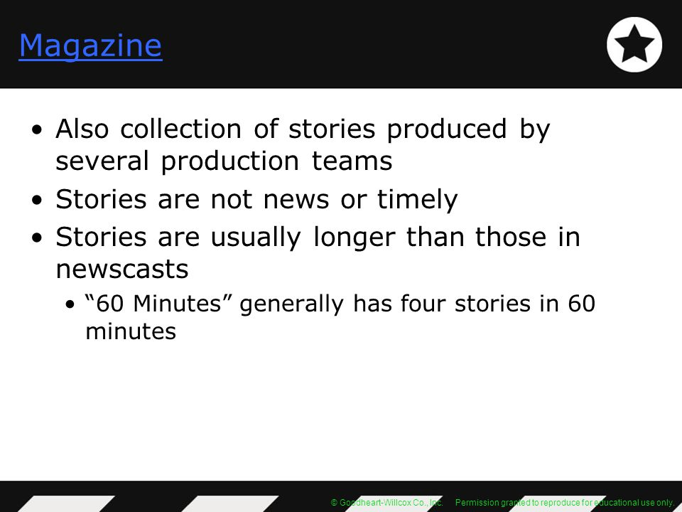 Magazine Also collection of stories produced by several production teams. Stories are not news or timely.