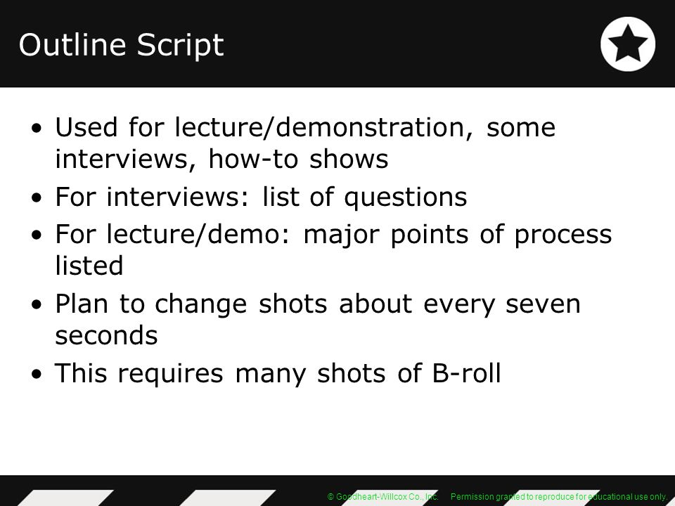 Outline Script Used for lecture/demonstration, some interviews, how-to shows. For interviews: list of questions.