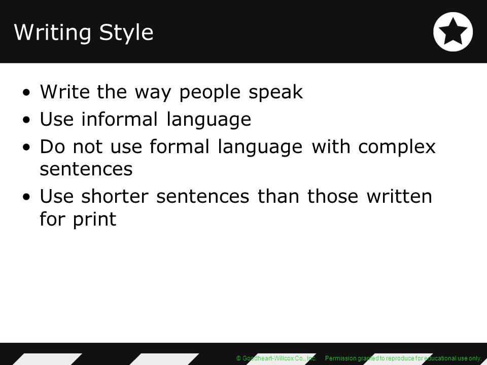 Writing Style Write the way people speak Use informal language
