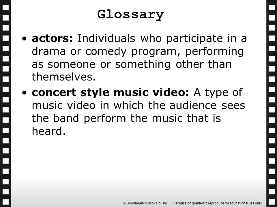 Glossary actors: Individuals who participate in a drama or comedy program, performing as someone or something other than themselves.