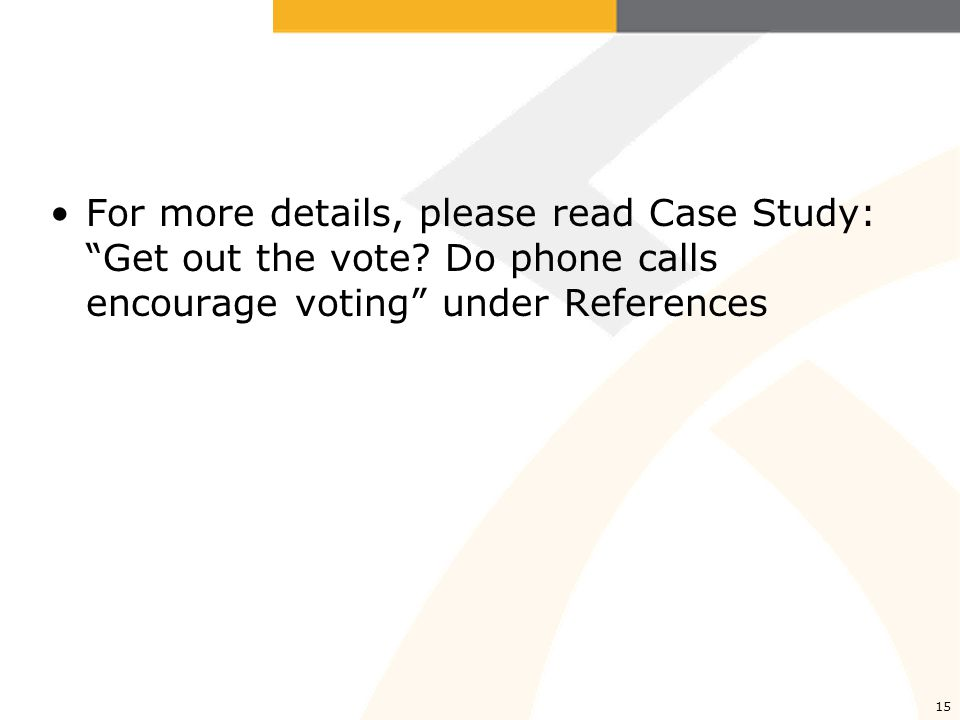 For more details, please read Case Study: Get out the vote