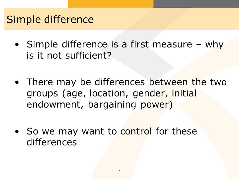 Simple difference Simple difference is a first measure – why is it not sufficient