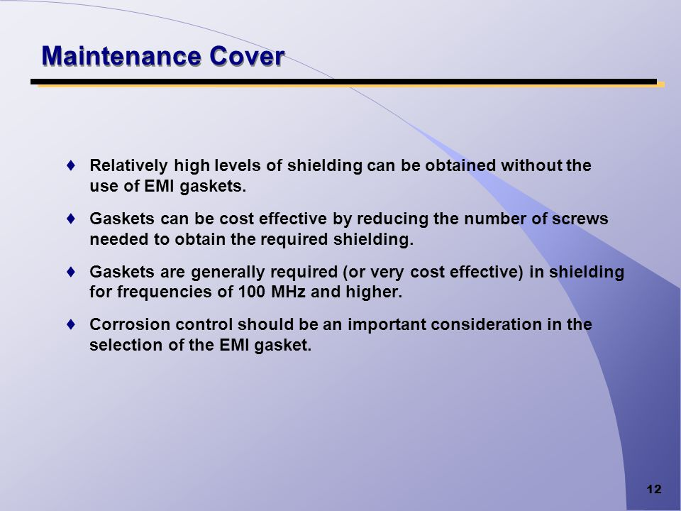 Maintenance Cover Relatively high levels of shielding can be obtained without the use of EMI gaskets.