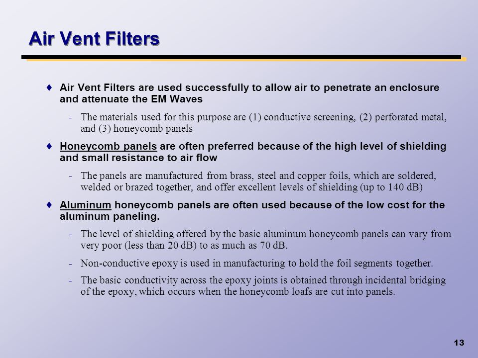 Air Vent Filters Air Vent Filters are used successfully to allow air to penetrate an enclosure and attenuate the EM Waves.