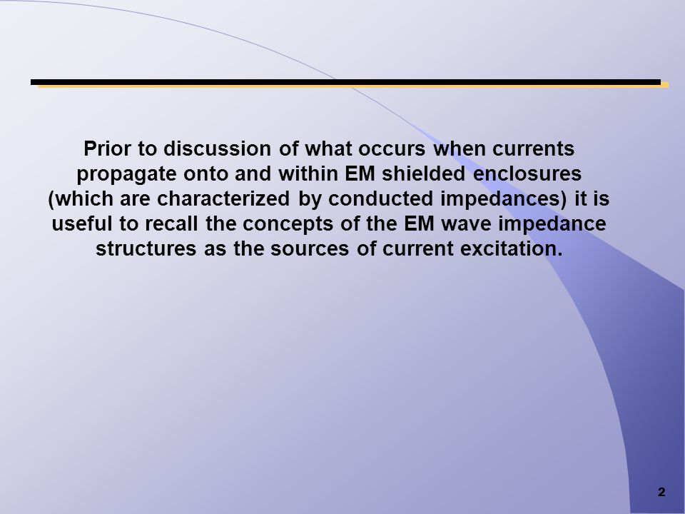 Prior to discussion of what occurs when currents propagate onto and within EM shielded enclosures (which are characterized by conducted impedances) it is useful to recall the concepts of the EM wave impedance structures as the sources of current excitation.