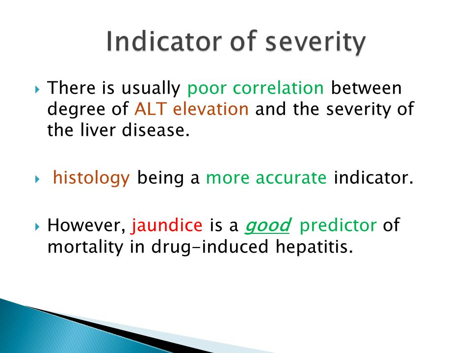 Indicator of severity There is usually poor correlation between degree of ALT elevation and the severity of the liver disease.