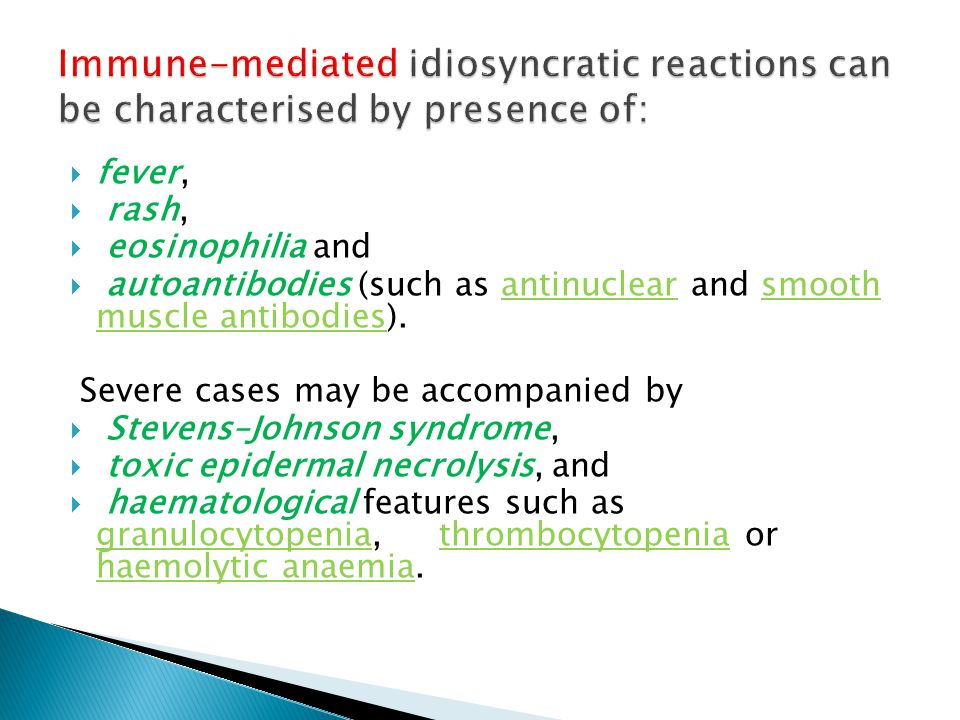 Immune-mediated idiosyncratic reactions can be characterised by presence of: