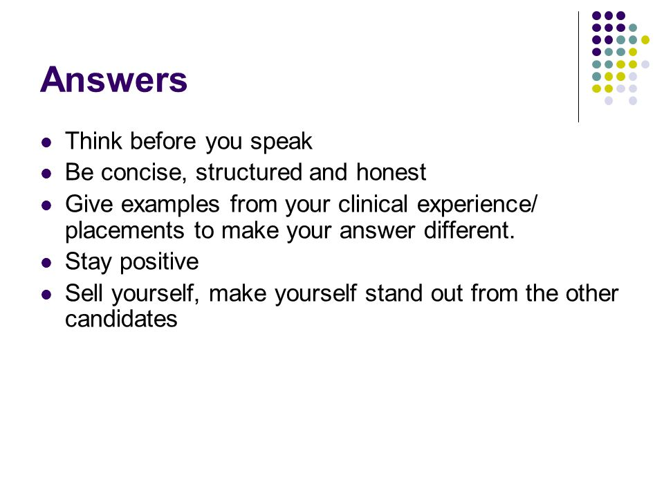 Answers Think before you speak Be concise, structured and honest