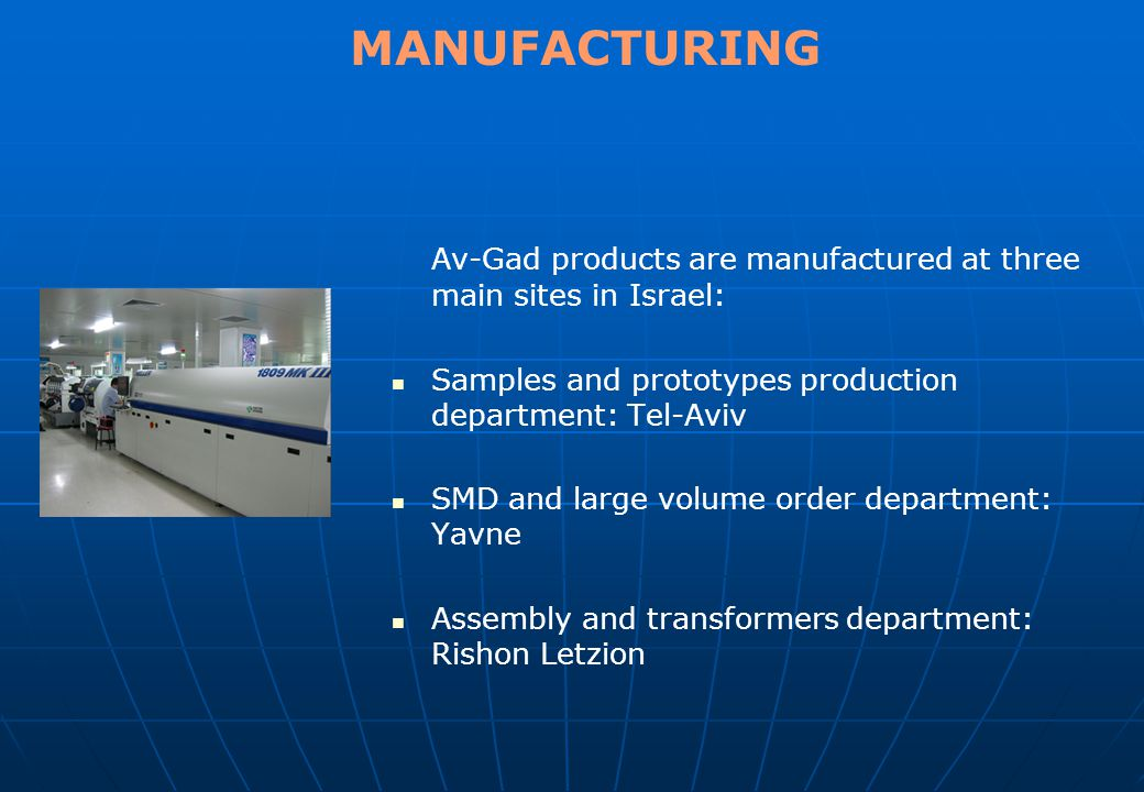 MANUFACTURING Av-Gad products are manufactured at three main sites in Israel: Samples and prototypes production department: Tel-Aviv.