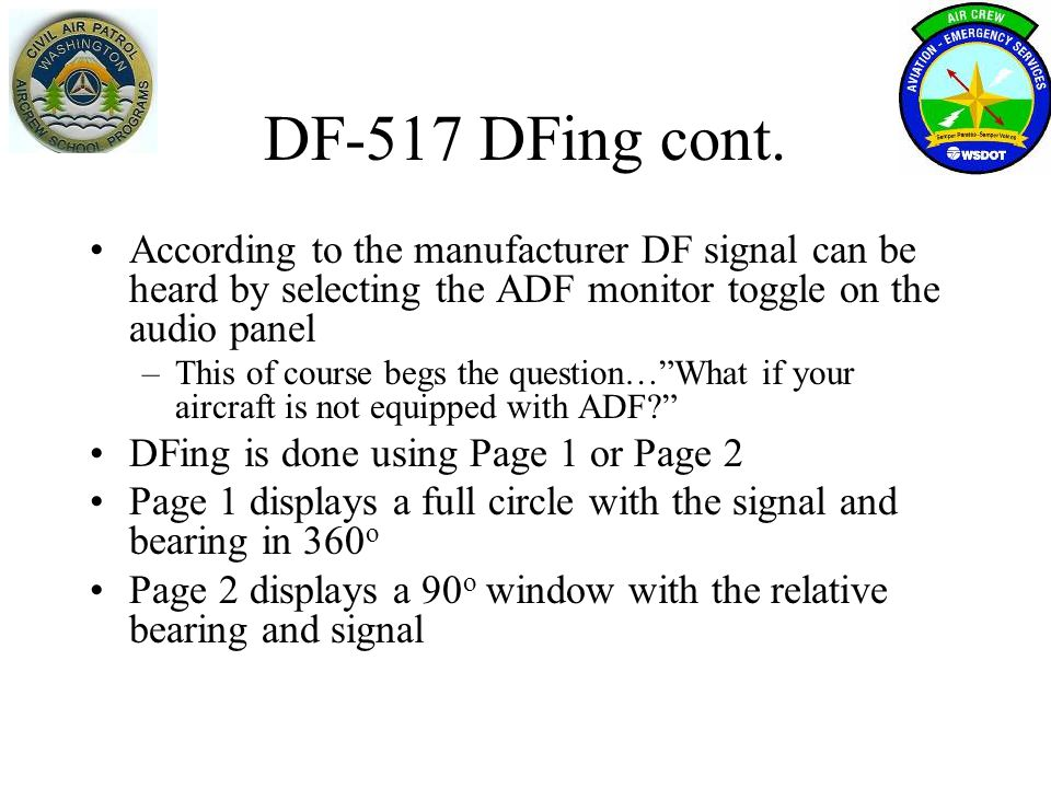 DF-517 DFing cont. According to the manufacturer DF signal can be heard by selecting the ADF monitor toggle on the audio panel.