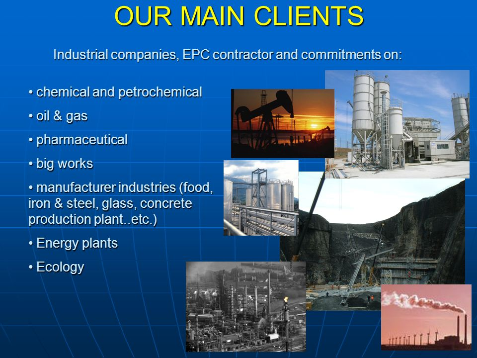 OUR MAIN CLIENTS Industrial companies, EPC contractor and commitments on: chemical and petrochemical.