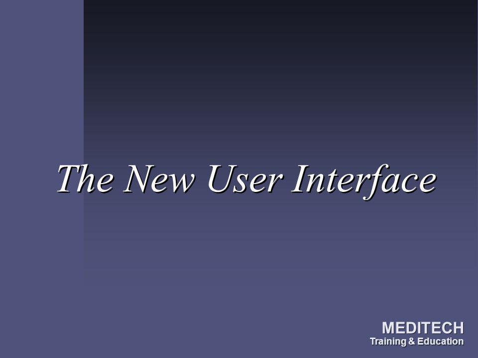 The New User Interface MEDITECH Training & Education