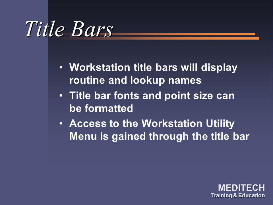 Title Bars Workstation title bars will display routine and lookup names. Title bar fonts and point size can be formatted.