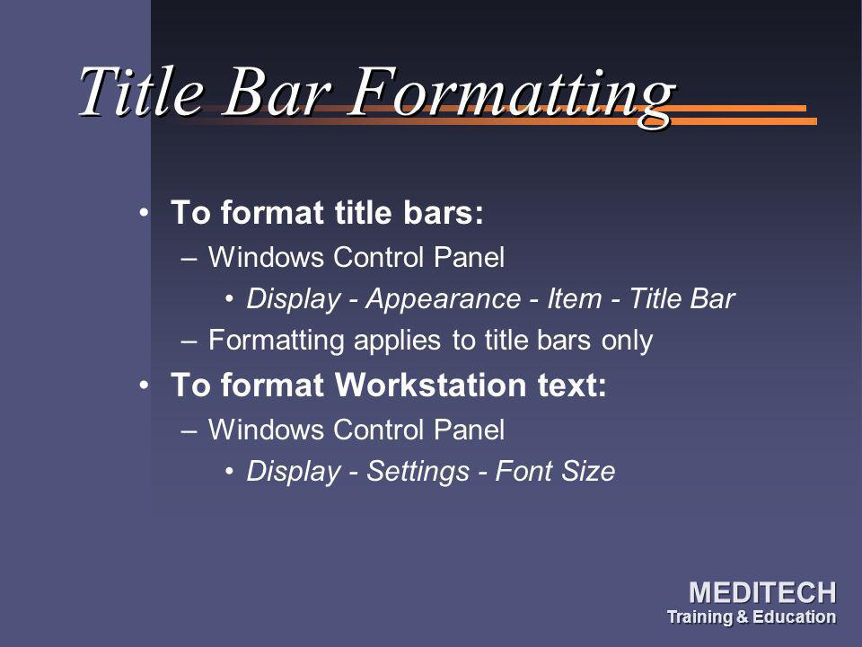 Title Bar Formatting To format title bars: To format Workstation text: