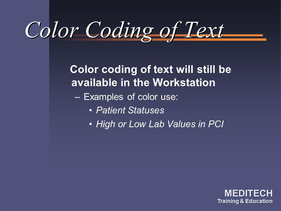 Color Coding of Text Color coding of text will still be available in the Workstation. Examples of color use: