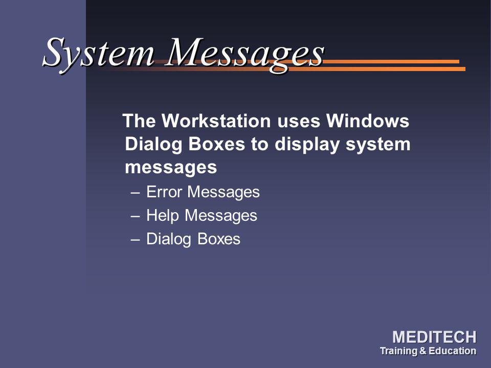 System Messages The Workstation uses Windows Dialog Boxes to display system messages. Error Messages.