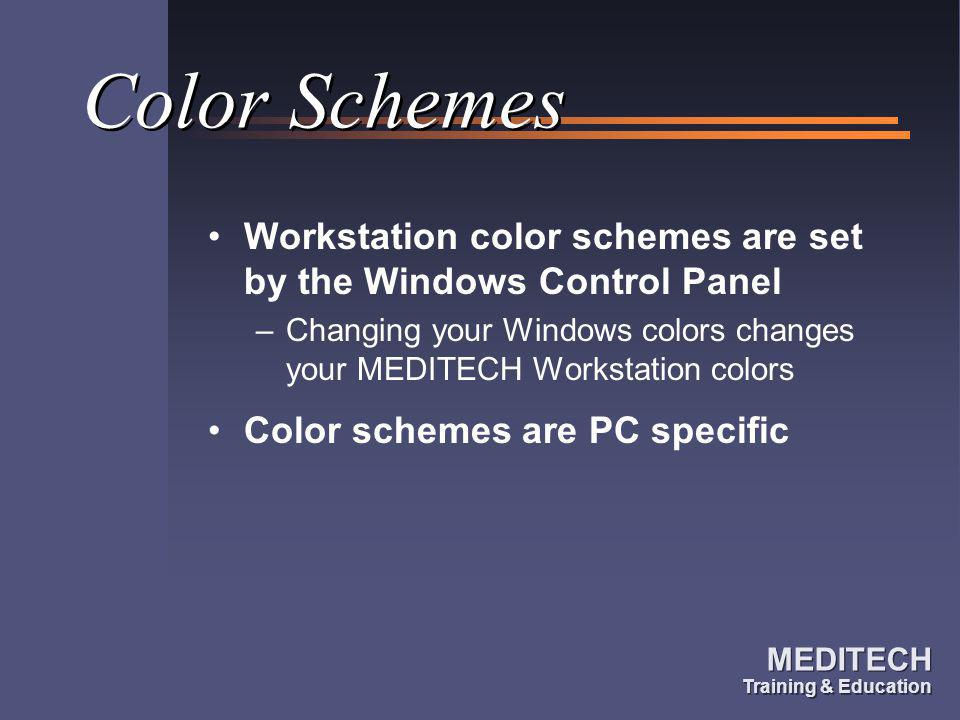 Color Schemes Workstation color schemes are set by the Windows Control Panel. Changing your Windows colors changes your MEDITECH Workstation colors.