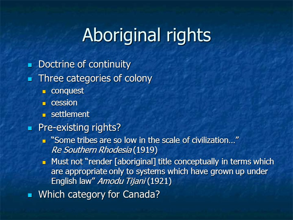 Aboriginal rights Doctrine of continuity Three categories of colony