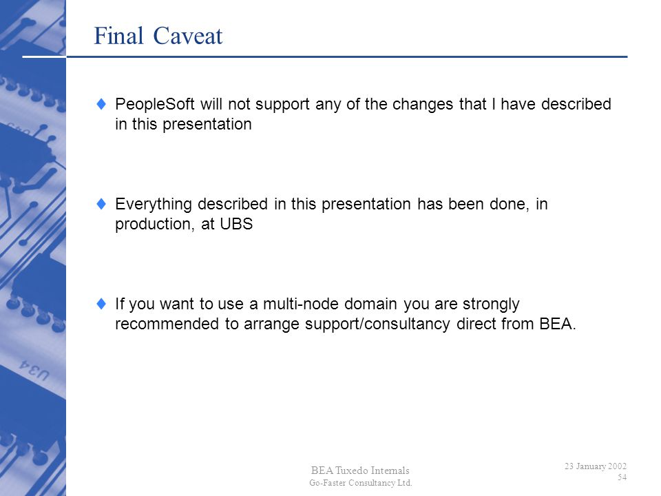 Final Caveat PeopleSoft will not support any of the changes that I have described in this presentation.