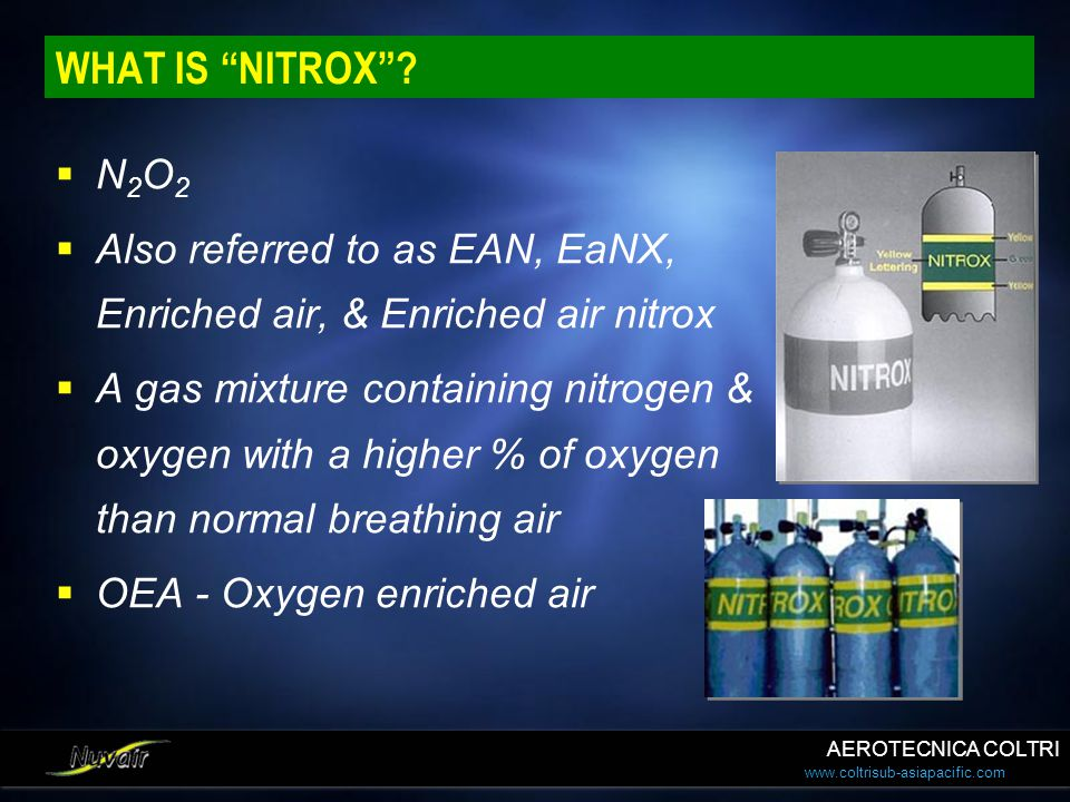 WHAT IS NITROX N2O2. Also referred to as EAN, EaNX, Enriched air, & Enriched air nitrox.
