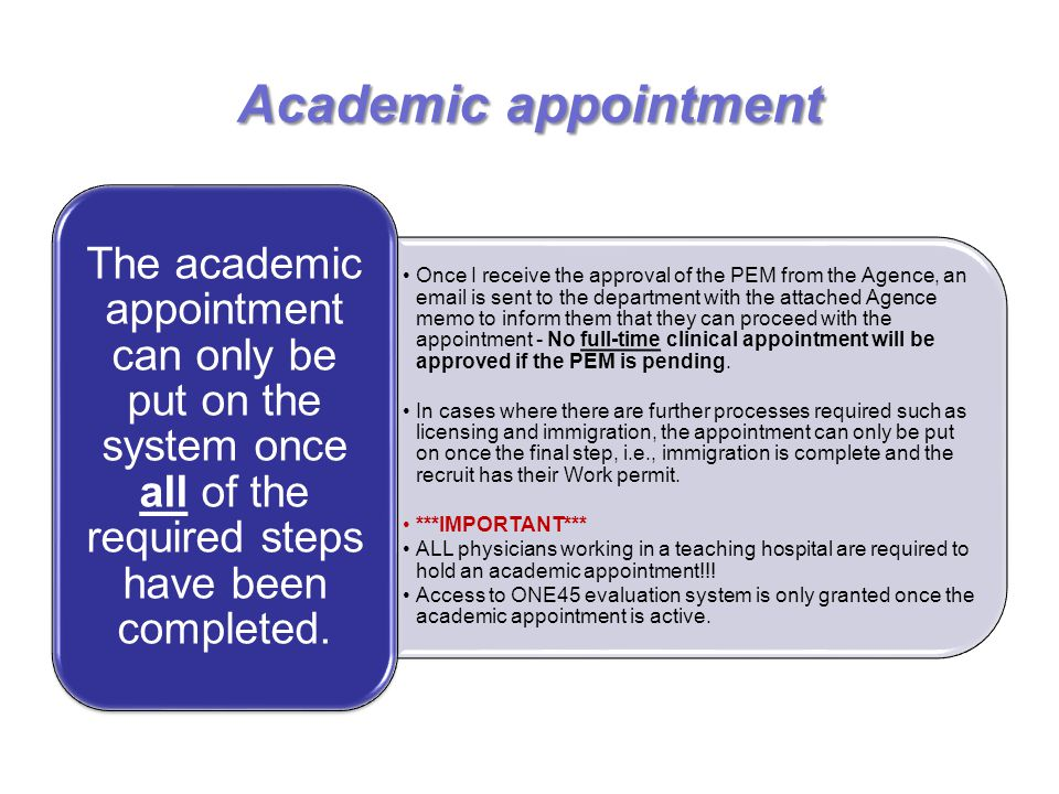 Academic appointment The academic appointment can only be put on the system once all of the required steps have been completed.