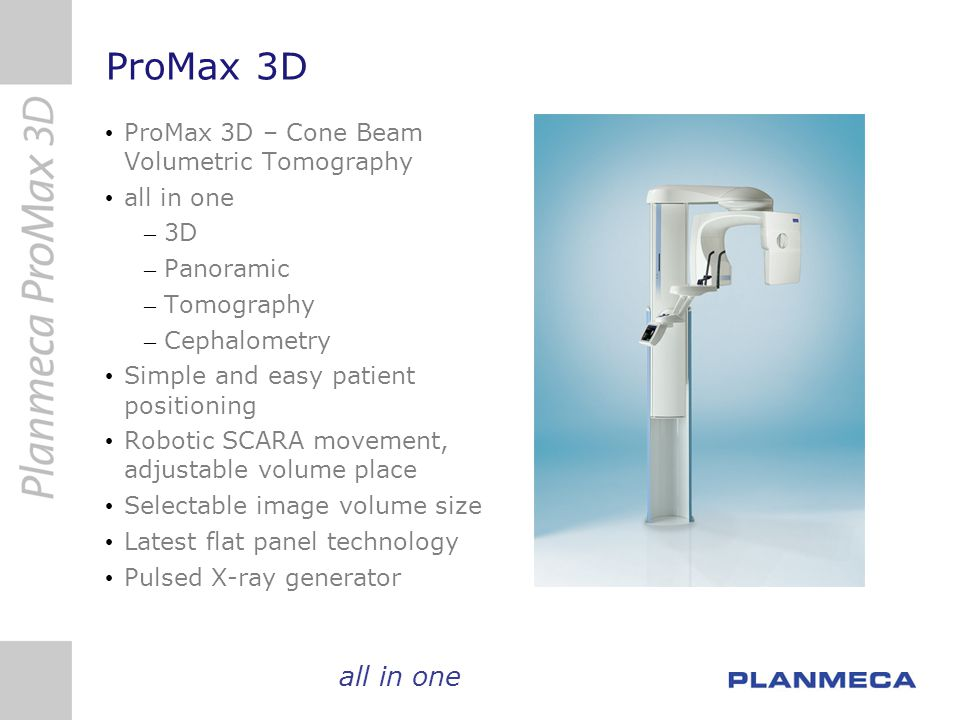 ProMax 3D all in one ProMax 3D – Cone Beam Volumetric Tomography