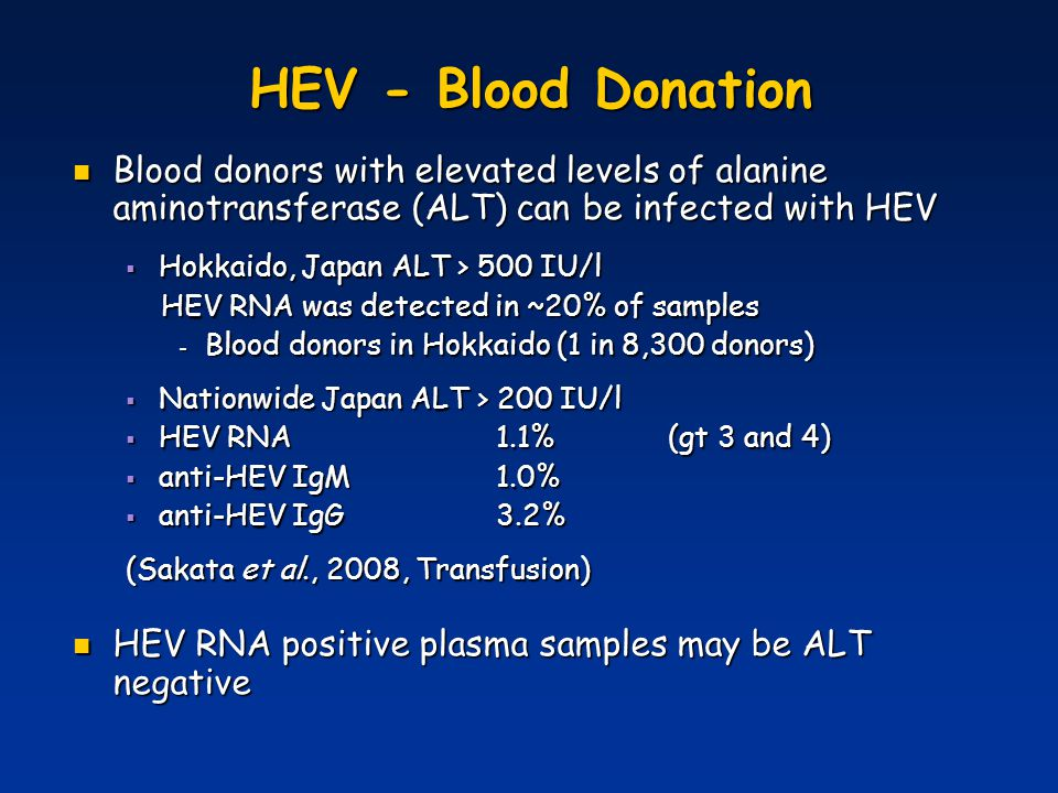 HEV - Blood Donation Blood donors with elevated levels of alanine aminotransferase (ALT) can be infected with HEV.