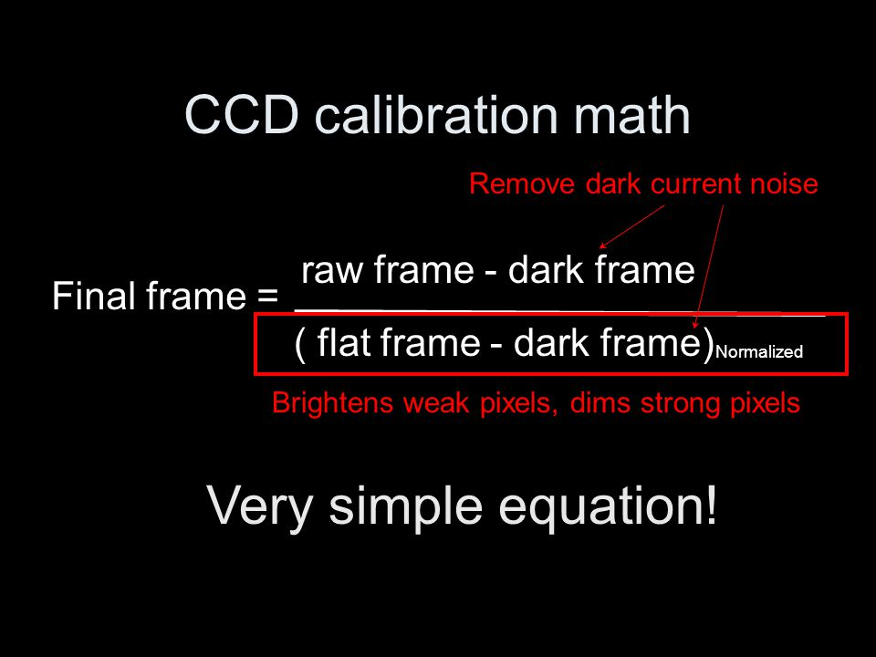 CCD calibration math Very simple equation! raw frame - dark frame