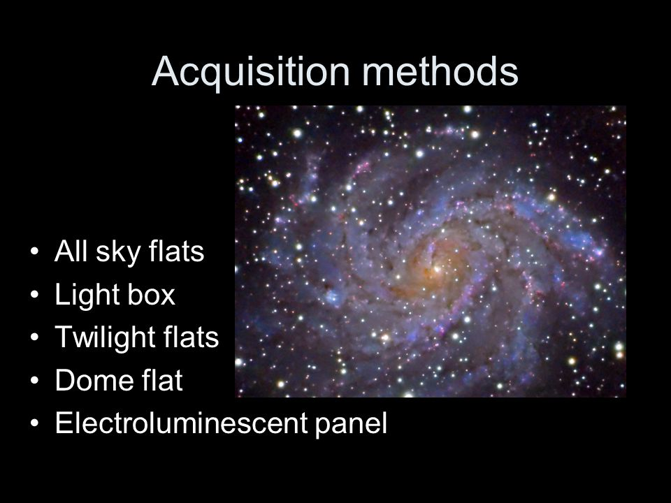 Acquisition methods All sky flats Light box Twilight flats Dome flat
