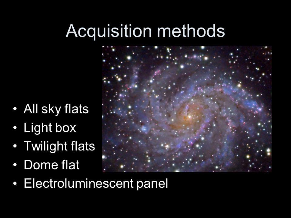Acquisition methods All sky flats Light box Twilight flats Dome flat