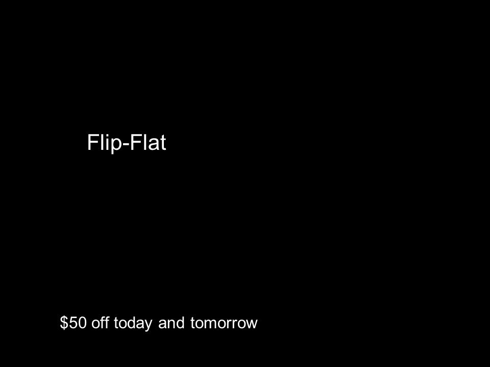 Flip-Flat $50 off today and tomorrow