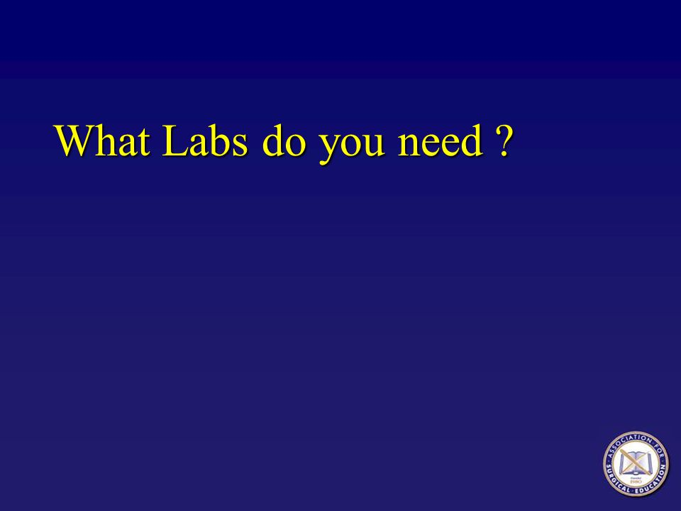 What Labs do you need