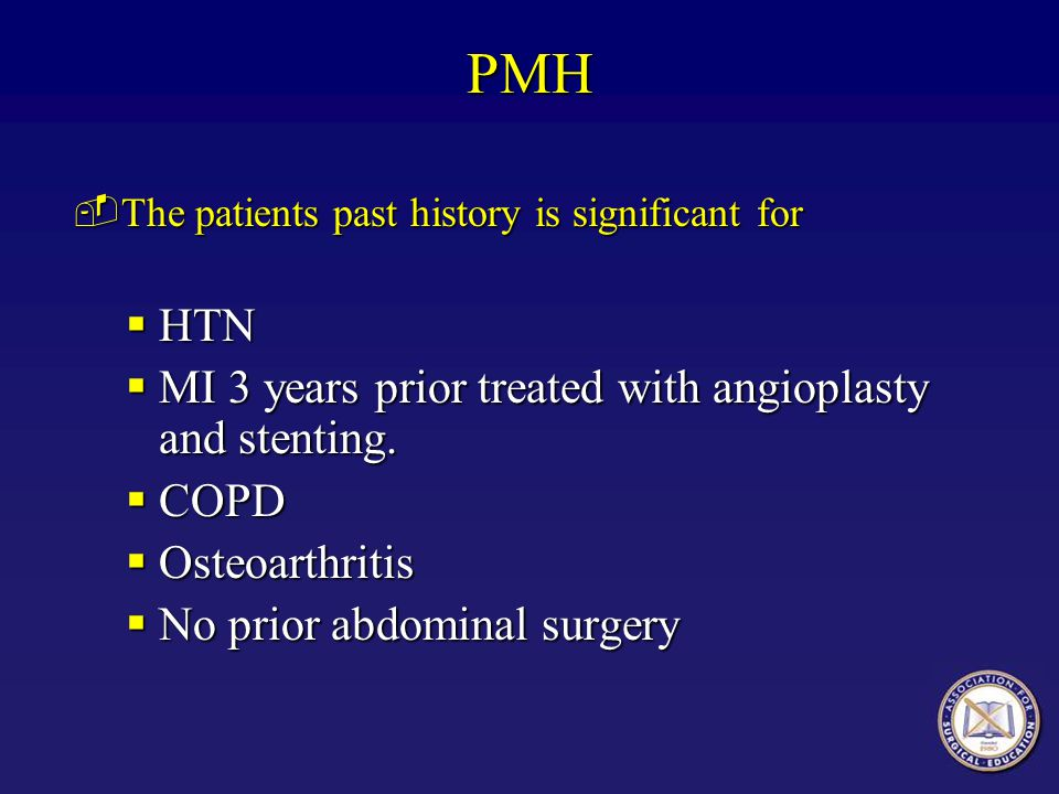PMH HTN MI 3 years prior treated with angioplasty and stenting. COPD