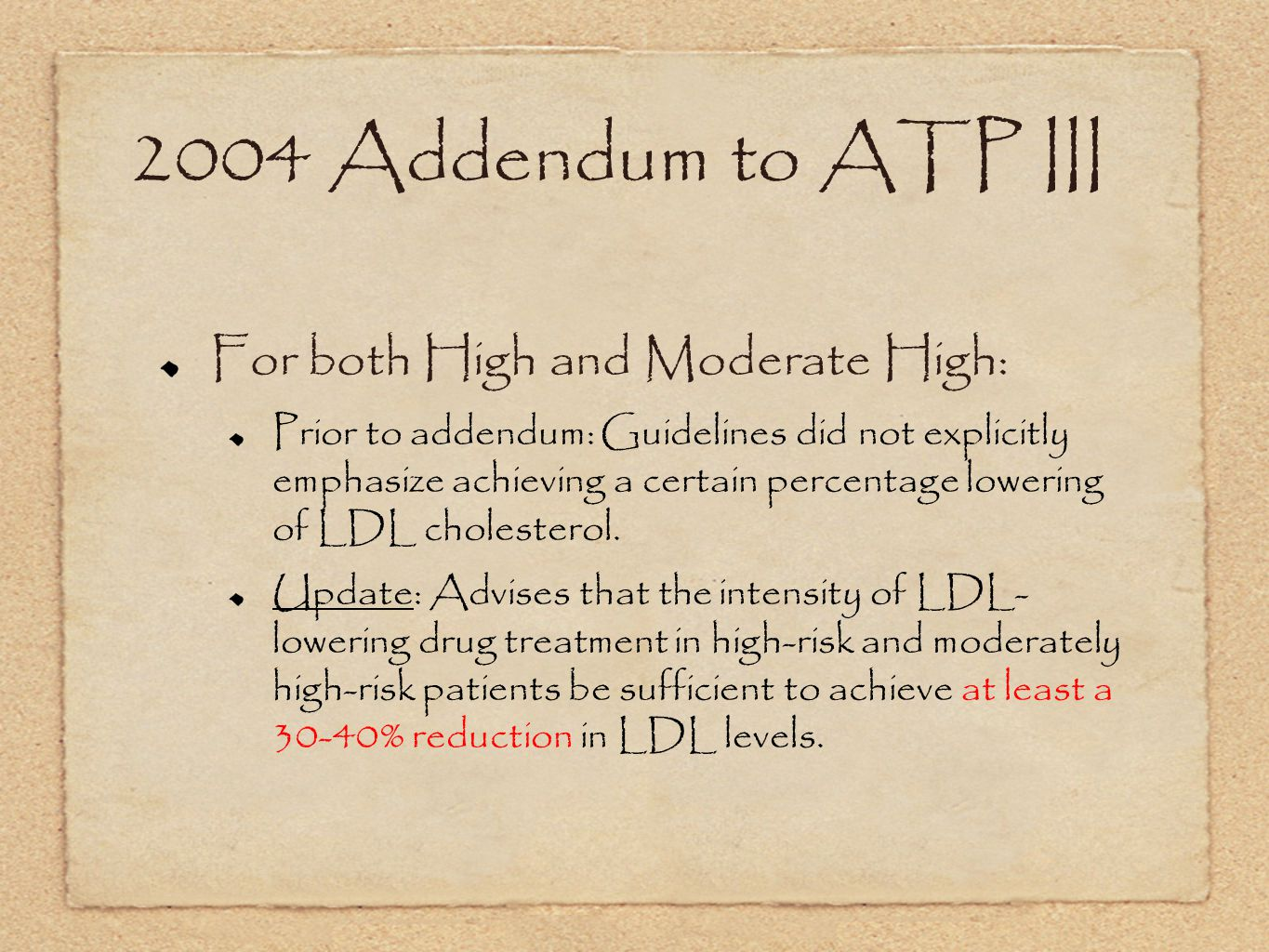 2004 Addendum to ATP III For both High and Moderate High: