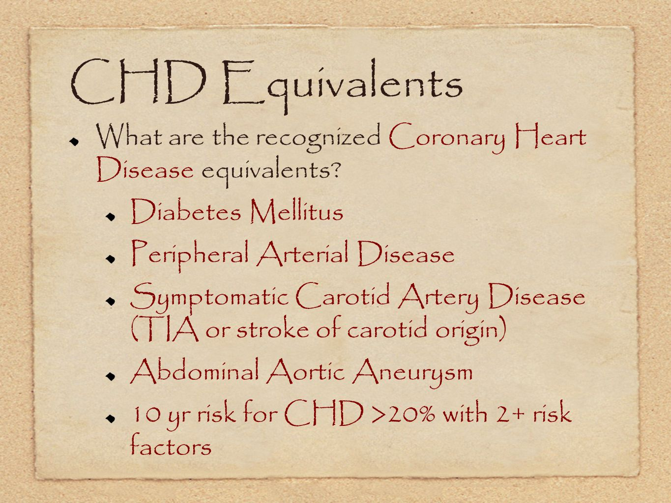 CHD Equivalents What are the recognized Coronary Heart Disease equivalents Diabetes Mellitus. Peripheral Arterial Disease.