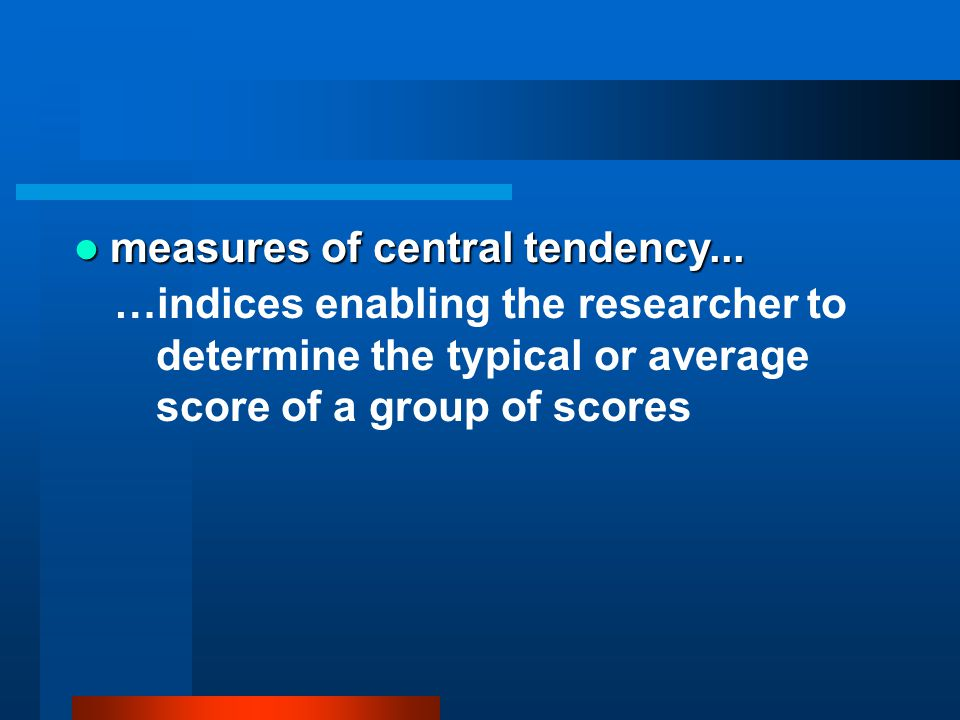 measures of central tendency...