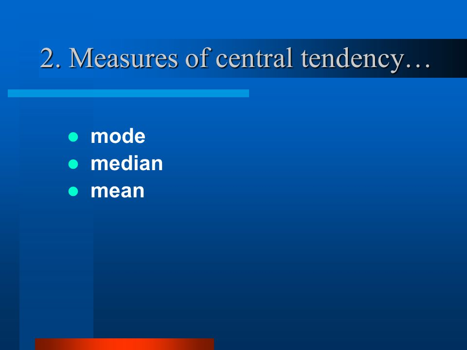 2. Measures of central tendency…
